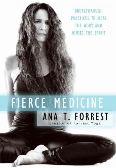 Fierce medicine : breakthrough practices to heal the body and ignite the spirit /