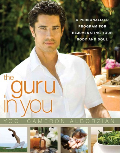 The guru in you : a personalized program for rejuvenating your body and soul : unlock the powers of health and healing within /