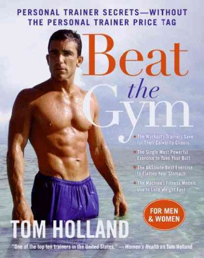 Beat the gym : personal trainer secrets--without the personal trainer price tag /