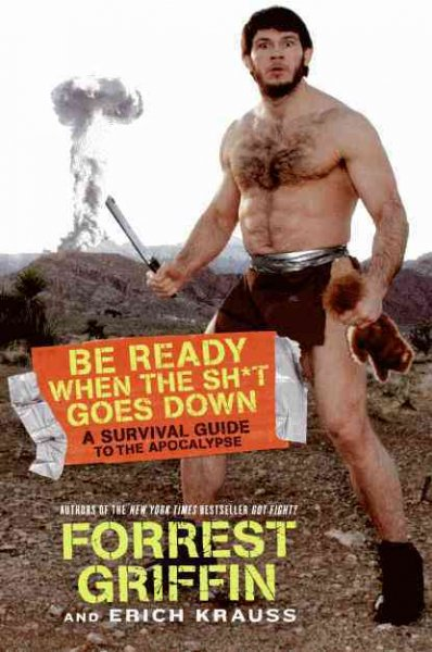 Be ready when the sh*t goes down : a survival guide to the apocalypse /
