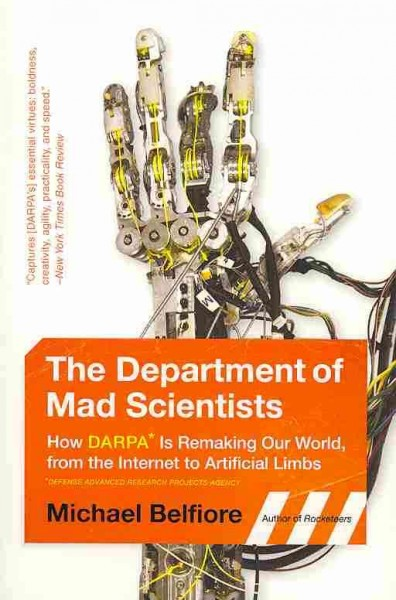 The department of mad scientists:how DARPA is remaking our world, from the internet to artificial limbs