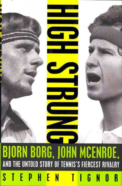 High strung : Bjorn Borg, John McEnroe, and the untold story of tennis