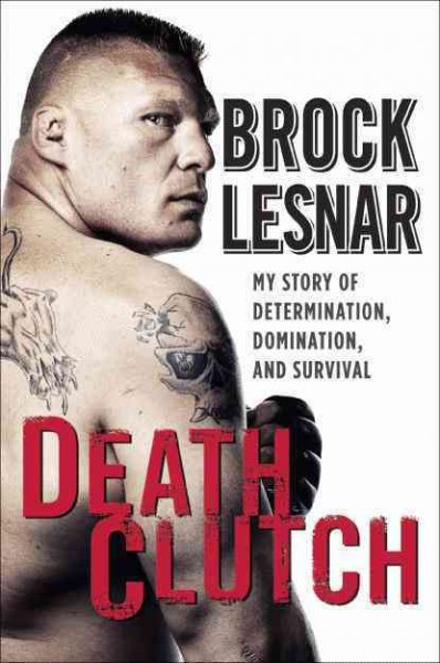 Death clutch : my story of determination, domination, and survival /