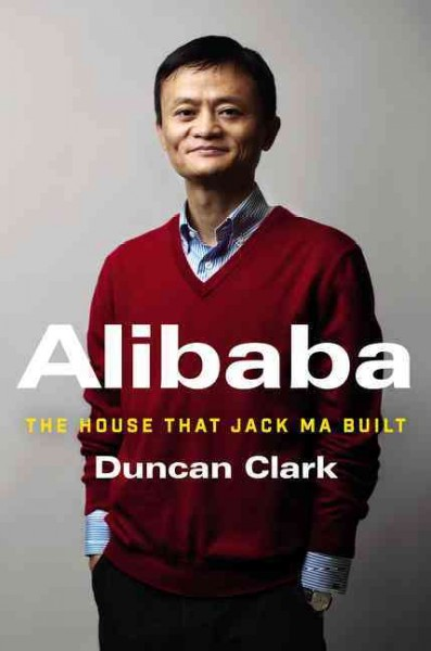 Alibaba : : the house that Jack Ma built