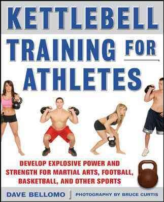 Kettlebell training for athletes : develop explosive power and strength for martial arts, football, basketball, and other sports /