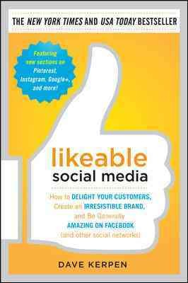 Likeable social media : how to delight your customers, create an irresistible brand, and be generally amazing on facebook (and other social networks) /