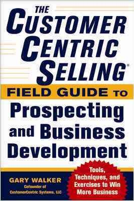 The CustomerCentric selling : : field guide to prospecting and business development
