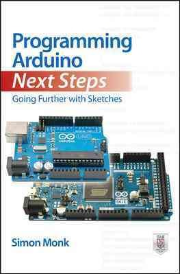 Programming Arduino next steps : : going further with sketches
