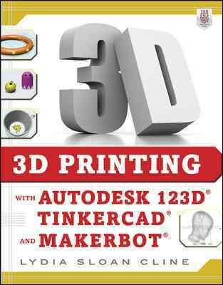 3D printing with Autodesk 123D®, Tinkercad®, and Makerbot® /