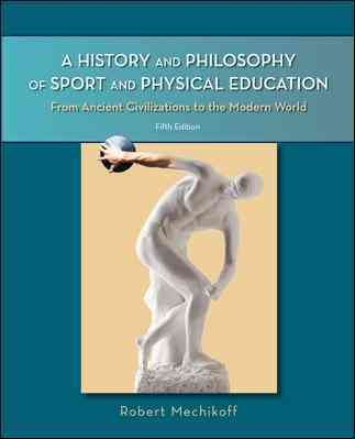 A history and philosophy of sport and physical education : from ancient civilizations to the modern world /