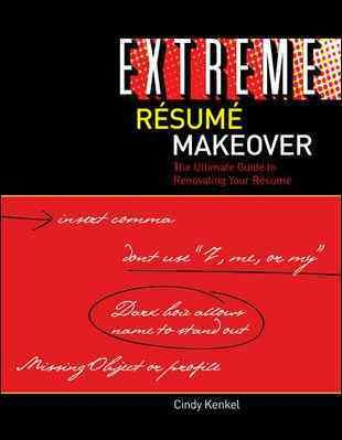 Extreme r歋sum歋 makeover : the ultimate guide to renovating your r歋sum歋 : plus sections on cover letters, thank-you notes, and electronic r歋sum歋s /
