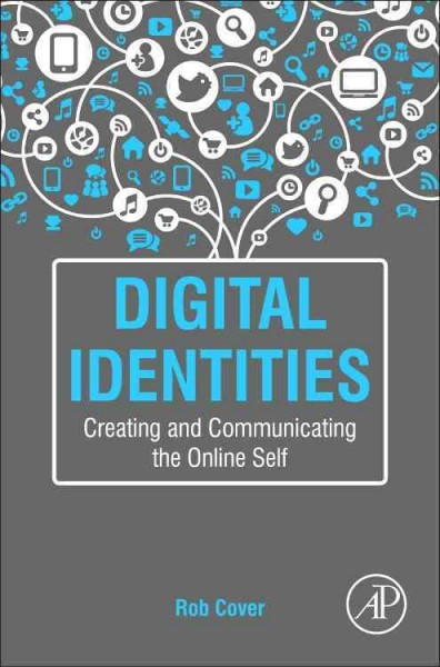 Digital identities : creating and communicating the online self /
