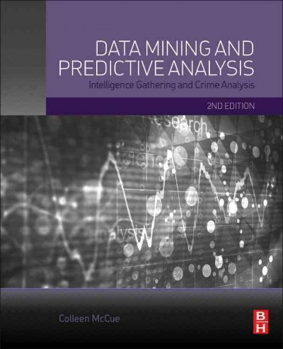 Data mining and predictive analysis : : intelligence gathering and crime analysis