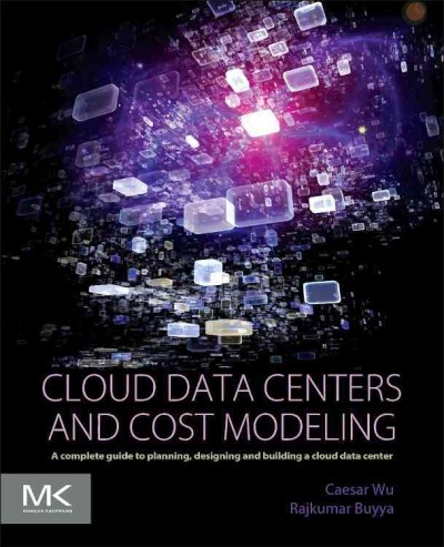 Cloud data centers and cost modeling : : a complete guide to planning- designing and building a Cloud data center