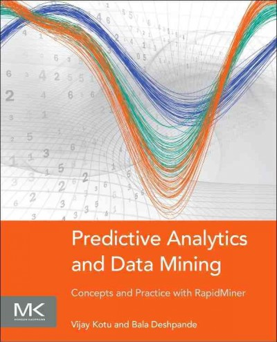 Predictive analytics and data mining : : concepts and practice with RapidMiner