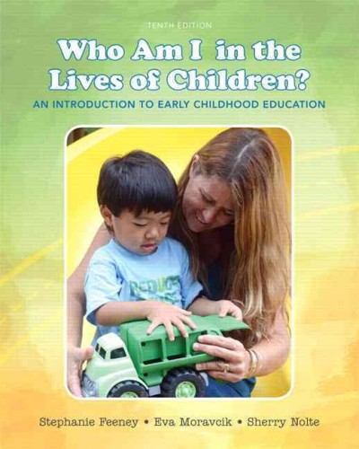 Who am I in the lives of children? : an introduction to early childhood education /