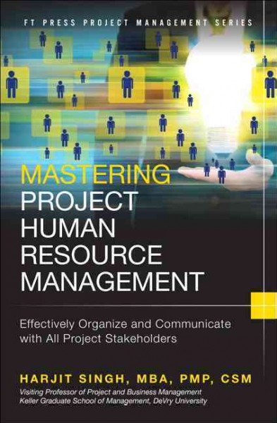 Mastering project human resource management : : effectively organize and communicate with all project stakeholders