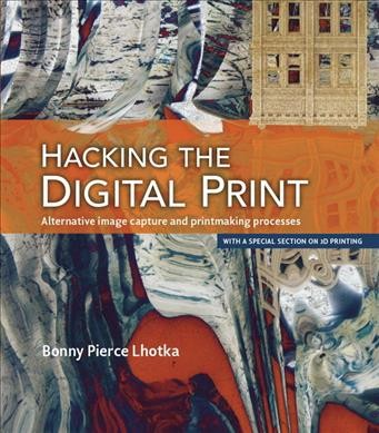 Hacking the digital print : : alternative image capture and printmaking processes