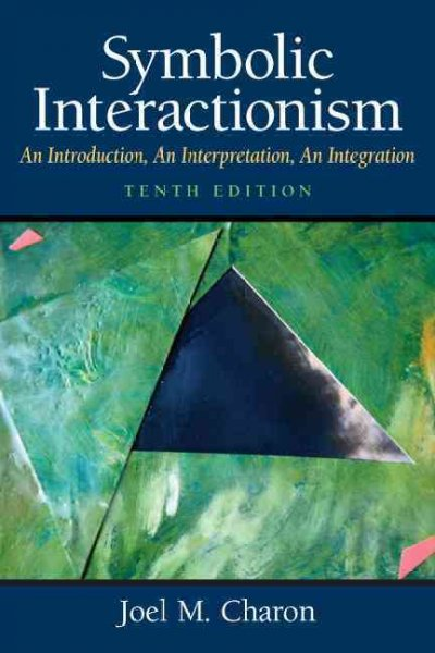 Symbolic interactionism : an introduction, an interpretation, an integration /