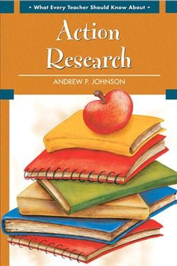 What every teacher should know about action research /