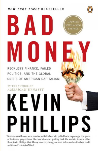 Bad money:reckless finance, failed politics, and the global crisis of American capitalism
