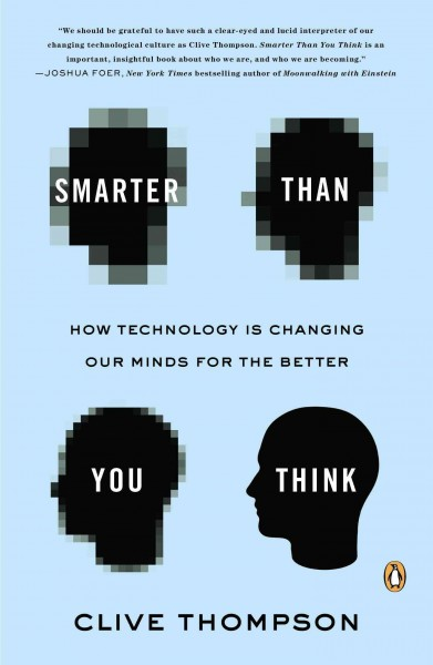 Smarter than you think : : how technology is changing our minds for the better