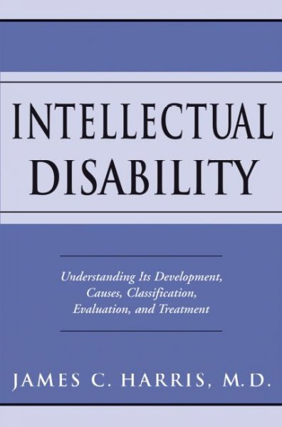 Intellectual disability : understanding its development, causes, classification, evaluation, and treatment /