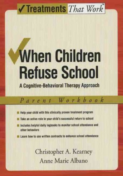 When children refuse school : a cognitive-behavioral therapy approach : parent workbook /