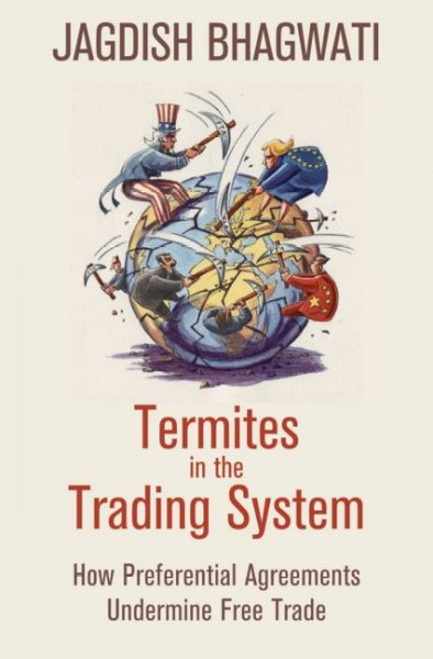 Termites in the trading system:how preferential agreements undermine free trade