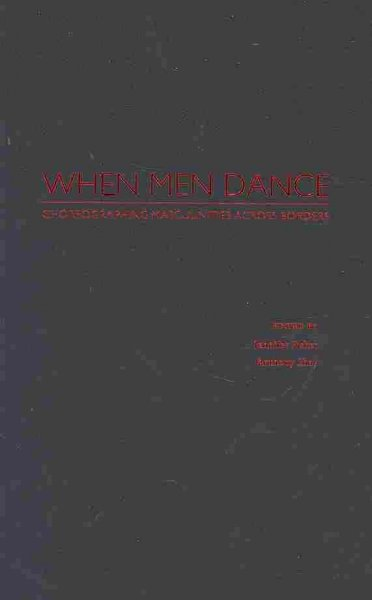 When men dance : choreographing masculinities across borders /