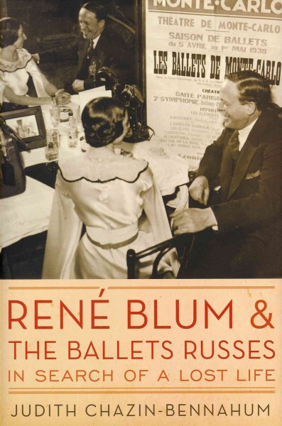 Ren歋 Blum and the Ballets russes : in search of a lost life /
