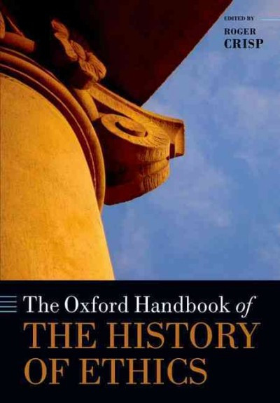 The Oxford handbook of the history of ethics /