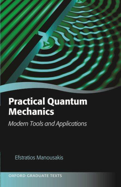 Practical quantum mechanics : modern tools and applications