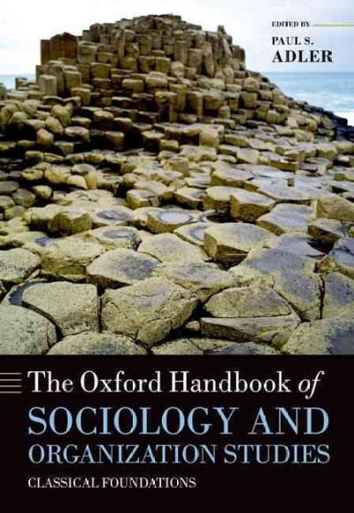 The Oxford handbook of sociology and organization studies : classical foundations /