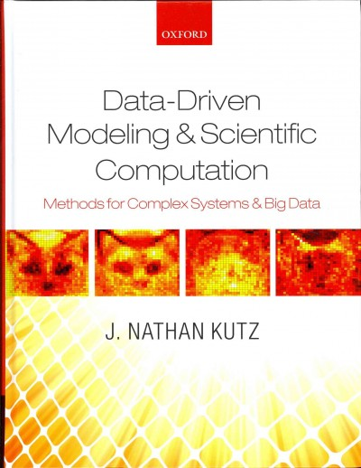 Data-Driven Modeling & Scientific Computation : Methods for Complex Systems & Big Data