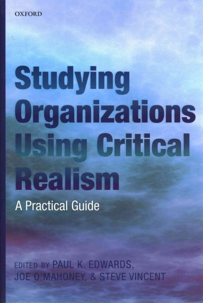 Studying organizations using critical realism:a practical guide