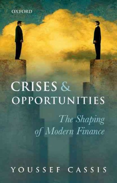 Crises and opportunities : : the shaping of modern finance