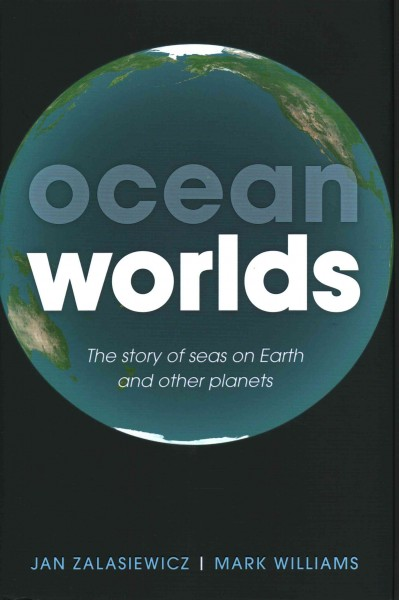 Ocean worlds : : the story of seas on Earth and other planets