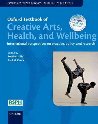 Oxford textbook of creative arts, health, and wellbeing : international perspectives on practice, policy, and research /