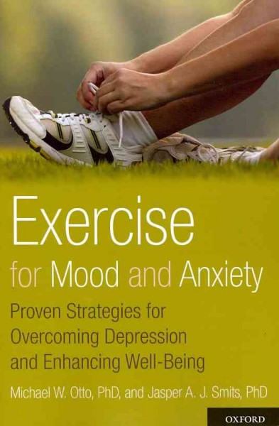 Exercise for mood and anxiety : proven strategies for overcoming depression and enhancing well-being /