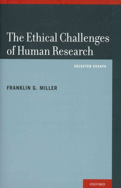 The ethical challenges of human research : selected essays /