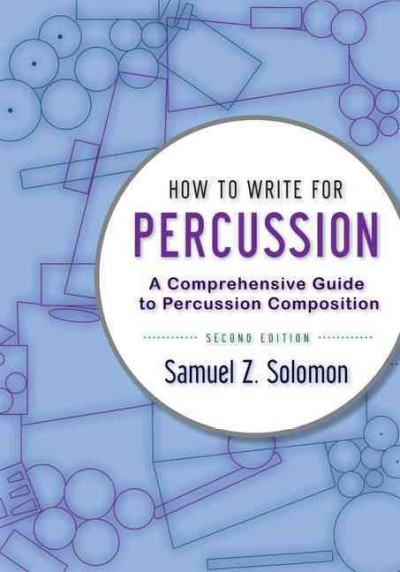 How to write for percussion : a comprehensive guide to percussion composition /