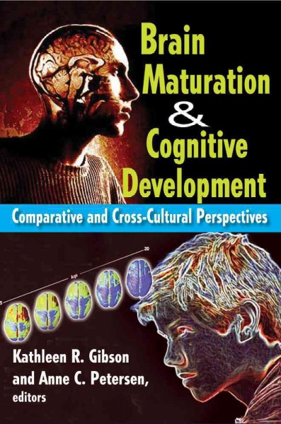 Brain maturation & cognitive development : comparative and cross-cultural perspectives /