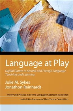 Language at play : digital games in second and foreign language teaching and learning /