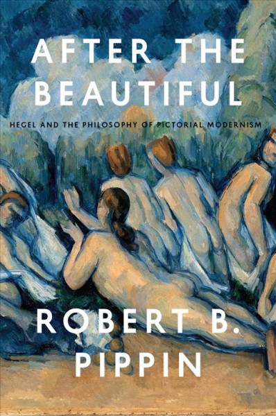 After the beautiful : Hegel and the philosophy of pictorial modernism /