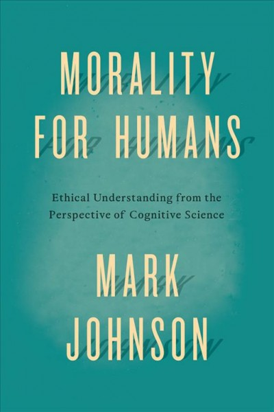 Morality for humans : ethical understanding from the perspective of cognitive science /