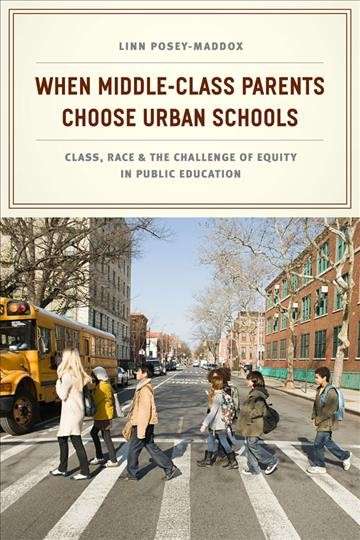 When middle-class parents choose urban schools : class, race, and the challenge of equity in public education /