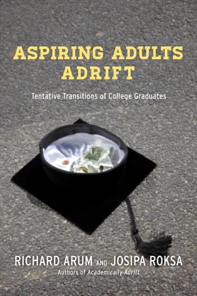 Aspiring adults adrift : tentative transitions of college graduates