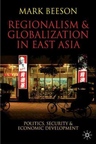 Regionalism and globalization in East Asia:politics, security and economic development
