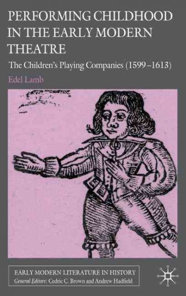 Performing childhood in the early modern theatre : the children
